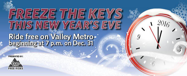 Freeze the keys this new year's eve. Ride free on Valley Metro beginning at 7 p.m. on December 31.