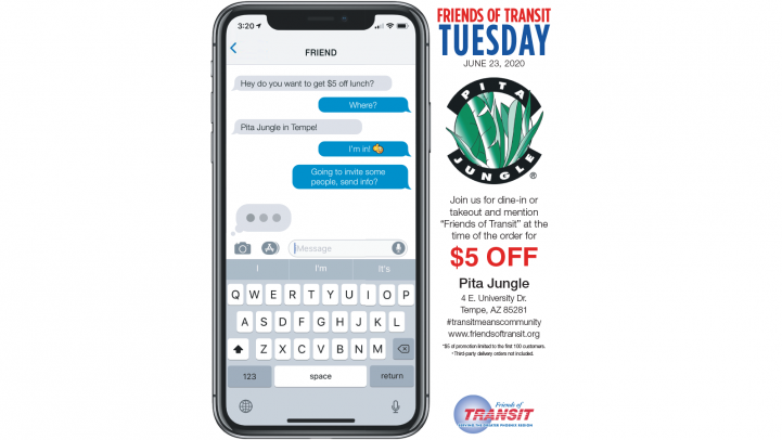 On June 23, 2020 at Pita Jungle Tempe, the first 100 people who mention Friends of Transit while dining in or calling in for takeout will receive $5 off their meal!