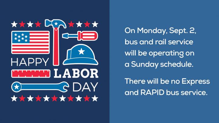 """Happy Labor Day graphic. Text """"On Monday, Sept. 2, bus and rail will be operating on a Sunday schedule. There will be no Express or Rapid bus service."""""""