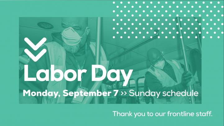 Labor Day, Monday, September 7, Valley Metro will operate on a Sunday schedule