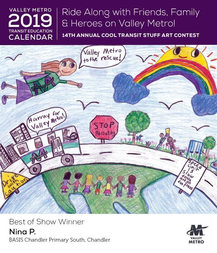 Valley Metro 2019 Transit Education Calendar: Ride along with friends, family & heroes on Valley Metro! 14th Annual Cool Transit Stuff Art Contest with cartoon art of Best of Show Winner Nina P. of BASIS Chandler Primary South, Chandler