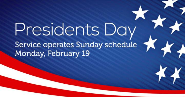 Presidents Day service operates Sunday schedule on Monday, February 19.