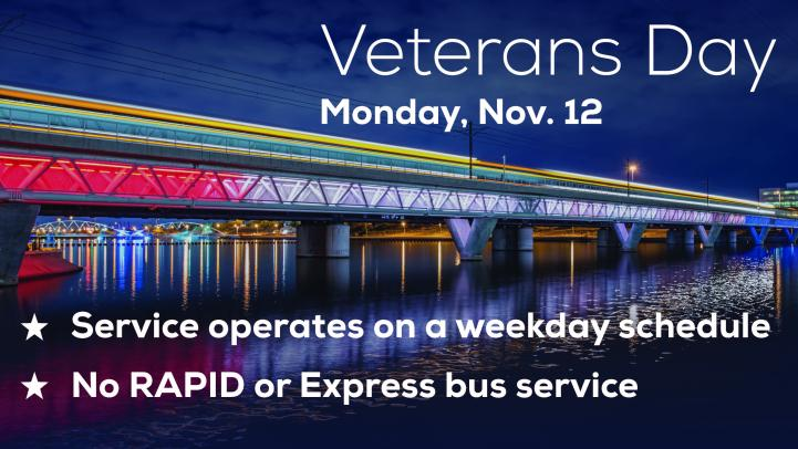 Veteran's Day, Monday, November 12. Service operates on a weekday schedule. No RAPID or Express bus service.