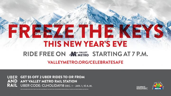 Freeze the keys this New Year's Eve. Ride free starting 7 p.m. Uber and rail get $5 off 2 Uber rides to or from any Valley Metro rail station. Uber code: clholiday18 Dec. 1 - Jan. 1, 10 a.m.