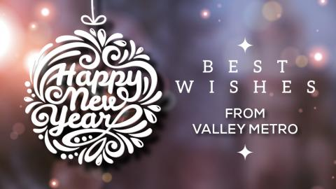 Happy New Year. Best Wishes from Valley Metro